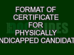 FORMAT OF CERTIFICATE FOR PHYSICALLY HANDICAPPED CANDIDATES