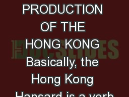 PRODUCTION OF THE HONG KONG Basically, the Hong Kong Hansard is a verb