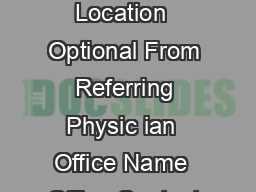 To Referred to  Specialty Clinic or Service Physician Name  Location  Optional From Referring Physic ian  Office Name  Office Contact  Phone    Fax    Mail Address   Please Contact Our Office With Cli PowerPoint PPT Presentation
