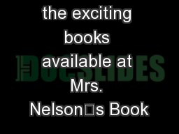 Just a few of the exciting books available at Mrs. Nelson's Book