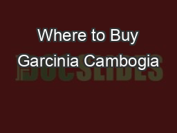 Where to Buy Garcinia Cambogia PDF document - DocSlides
