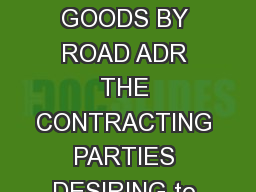 EUROPEAN AGREEMENT CONCERNING THE INTERNATIONAL CARRIAGE OF DANGEROUS GOODS BY ROAD ADR THE CONTRACTING PARTIES DESIRING to increase the safety of international transport by road HAVE AGREED as follow