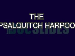 THE UPSALQUITCH HARPOON: