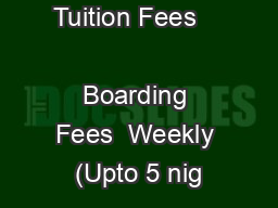 charges.  Tuition Fees               Boarding Fees  Weekly (Upto 5 nig