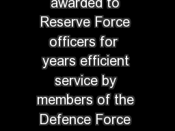 Reserve Force Decoration The Reserve Force Decoration was awarded to Reserve Force officers for  years efficient service by members of the Defence Force About the award The Reserve Force Decoration is