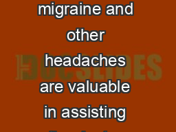 Migraine diary cards which record information about the attacks of migraine and other headaches are valuable in assisting the doctor with diagnosis assessing trigger factors and assessing the effectiv