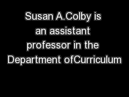 Susan A.Colby is an assistant professor in the Department ofCurriculum