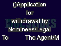 ()Application for withdrawal by Nominees/Legal To          The Agent/M