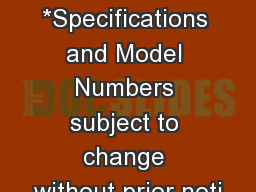 *Specifications and Model Numbers subject to change without prior noti