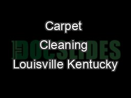 Carpet Cleaning Louisville Kentucky PowerPoint PPT Presentation