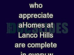 For those who appreciate aHomes at Lanco Hills are complete in every w