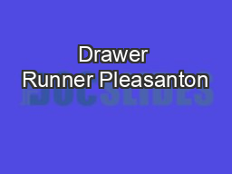 Drawer Runner Pleasanton PowerPoint PPT Presentation