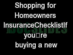 Shopping for Homeowners InsuranceChecklistIf you're buying a new
