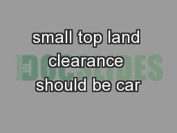 small top land clearance should be car