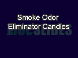 Smoke Odor Eliminator Candles PowerPoint PPT Presentation