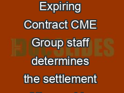 CBOT Corn Final Settlement Procedure Final ettlement Calculation for Expiring Contract CME Group staff determines the settlement of the expiring CBOT Corn Z contract by incorporating both Floor based