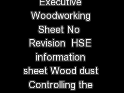 of  pages Health and Safety Executive Health and Safety Executive Woodworking Sheet No  Revision  HSE information sheet Wood dust Controlling the risks Introduction This information sheet is one of a
