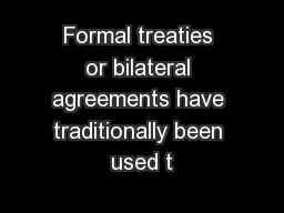 Formal treaties or bilateral agreements have traditionally been used t
