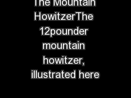 The Mountain HowitzerThe 12pounder mountain howitzer, illustrated here