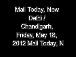 Mail Today, New Delhi / Chandigarh, Friday, May 18, 2012 Mail Today, N PDF document - DocSlides