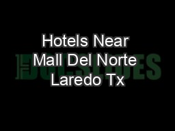 Hotels Near Mall Del Norte Laredo Tx PowerPoint PPT Presentation