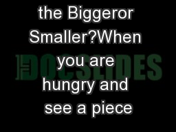 The Hungrier the Biggeror Smaller?When you are hungry and see a piece