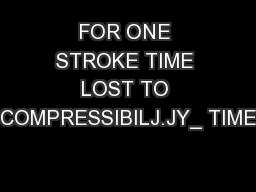 FOR ONE STROKE TIME LOST TO COMPRESSIBILJ.JY_ TIME
