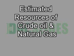 Estimated Resources of Crude oil & Natural Gas