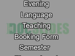 Extension Language Programmes Evening Language Teaching Booking Form Semester   Please do not cut or tear any part of this form