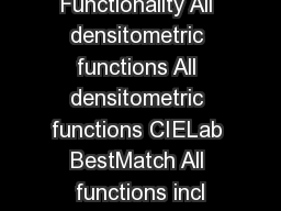 Description Functionality All densitometric functions All densitometric functions CIELab BestMatch All functions incl