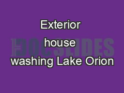 Exterior house washing Lake Orion PDF document - DocSlides