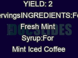 YIELD: 2 ServingsINGREDIENTS:For Fresh Mint Syrup:For Mint Iced Coffee