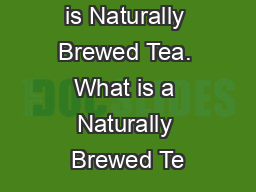 1. You claim it is Naturally Brewed Tea. What is a Naturally Brewed Te