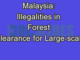 Malaysia: Illegalities in Forest Clearance for Large-scale