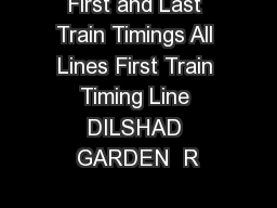 First and Last Train Timings All Lines First Train Timing Line DILSHAD GARDEN  R