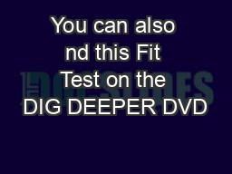 You can also nd this Fit Test on the DIG DEEPER DVD