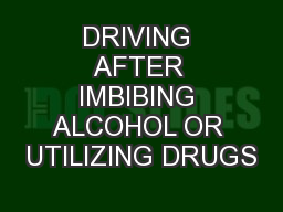 DRIVING AFTER IMBIBING ALCOHOL OR UTILIZING DRUGS