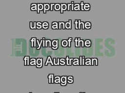Excerpt from the booklet Australian flags  Part  The protocols for the appropriate use and the flying of the flag Australian flags describes the history and significan ce of the Australian National Fl