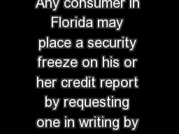 SECURITY FREEZE INFORMATION Any consumer in Florida may place a security freeze on his or her credit report by requesting one in writing by certified mail to the credit reporting agency