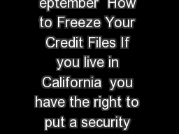 CONSUMER INFORMATION SHEET  eptember  How to Freeze Your Credit Files If you live in California  you have the right to put a security freeze on your credit file