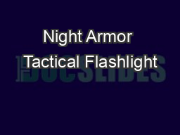 Night Armor Tactical Flashlight PowerPoint PPT Presentation