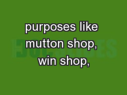 purposes like mutton shop, win shop,