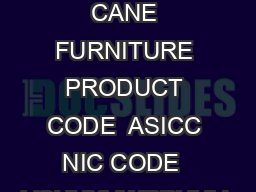 PROJECT PROFILE ON CANE FURNITURE PRODUCT  CANE FURNITURE PRODUCT CODE  ASICC  NIC CODE   VSHUXVWRPHUV STANDARD Specification  Design PRODUCTION QTY