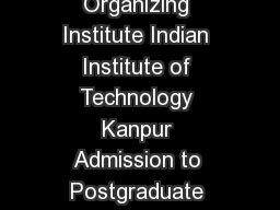 GATE  GRADUATE APTITUDE TEST IN ENGINEERING Organizing Institute Indian Institute of Technology Kanpur Admission to Postgraduate Courses Masters and Doctoral in the country with MHRD and other Governm