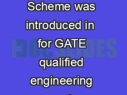 GATE SCHEME INTRODUCTION RSURPRWHDFDGHPLFHFHOOHQFHLQODEVDQGWRJHQHUDWHKLJKOHYHOVFLHQFHV GATE Scheme was introduced in  for GATE qualified engineering and pharmaceutical graduates to pursue research t