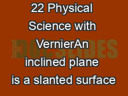 22 Physical Science with VernierAn inclined plane is a slanted surface