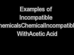 Examples of Incompatible ChemicalsChemicalIncompatible WithAcetic Acid PowerPoint PPT Presentation