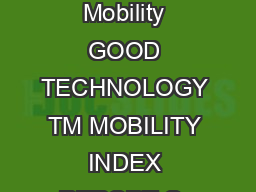Report on App Platform and Device Preferences from the Leader in Secure Mobility GOOD TECHNOLOGY TM MOBILITY INDEX REPORT Q  This report is part of the Good Technology Mobility Index an ongoing initia