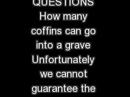 FREQUENTLY ASKED QUESTIONS How many coffins can go into a grave Unfortunately we cannot guarantee the amount of coffin burials in a grave