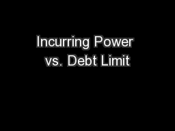 Incurring Power vs. Debt Limit
